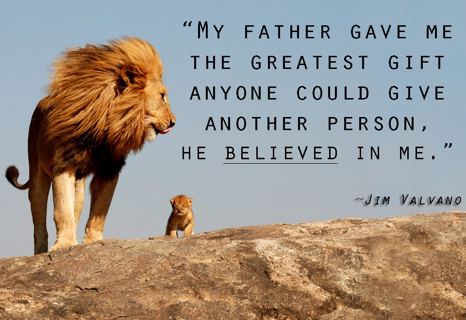 My-father-gave-me-the-greatest-gift-anyone-could-give-another-person-he-believed-in-me